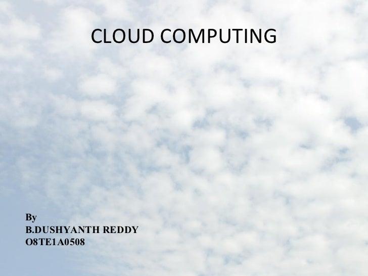 CLOUD COMPUTINGByB.DUSHYANTH REDDYO8TE1A0508
