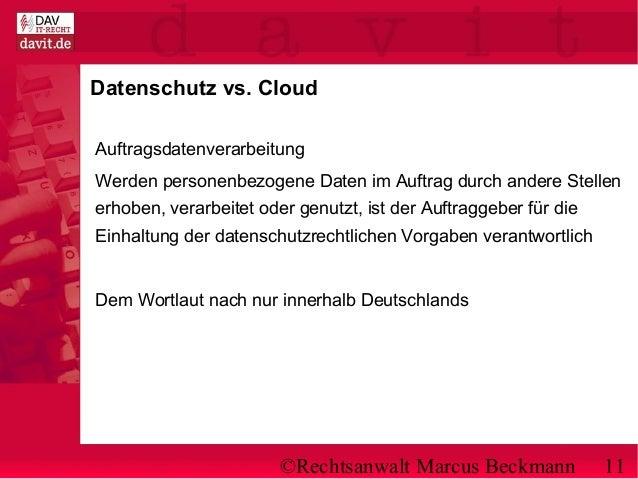 ©Rechtsanwalt Marcus Beckmann 11 Datenschutz vs. Cloud Auftragsdatenverarbeitung Werden personenbezogene Daten im Auftrag ...