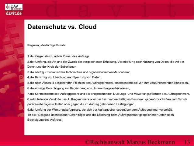 ©Rechtsanwalt Marcus Beckmann 13 Datenschutz vs. Cloud Regelungsbedürftige Punkte 1.der Gegenstand und die Dauer des Auftr...