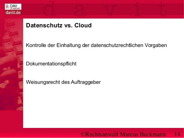 ©Rechtsanwalt Marcus Beckmann 14 Datenschutz vs. Cloud Kontrolle der Einhaltung der datenschutzrechtlichen Vorgaben Dokume...