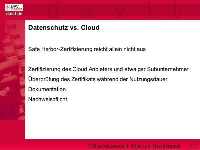 ©Rechtsanwalt Marcus Beckmann 17 Datenschutz vs. Cloud Safe Harbor-Zertifizierung reicht allein nicht aus Zertifizierung d...