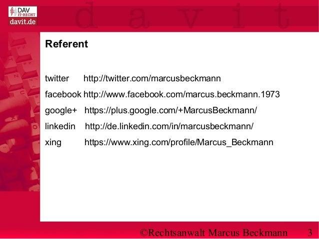 ©Rechtsanwalt Marcus Beckmann 3 Referent twitter http://twitter.com/marcusbeckmann facebook http://www.facebook.com/marcus...