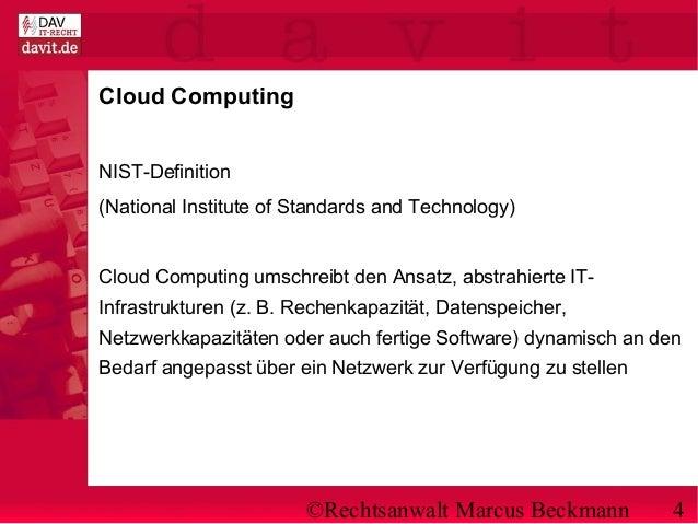 ©Rechtsanwalt Marcus Beckmann 4 Cloud Computing NIST-Definition (National Institute of Standards and Technology) Cloud Com...