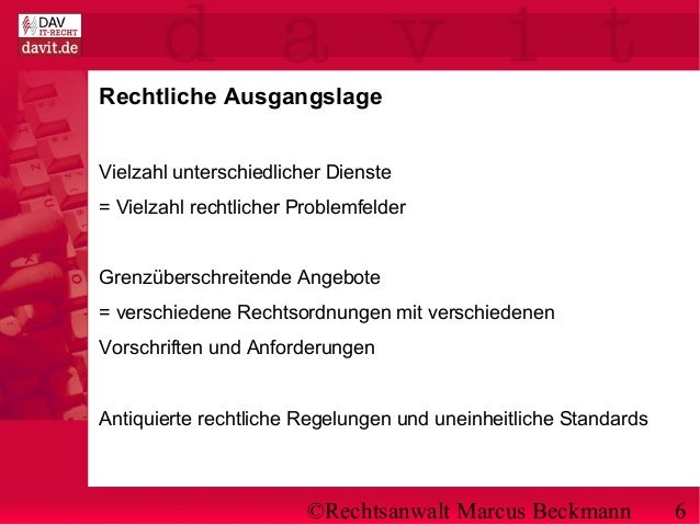 ©Rechtsanwalt Marcus Beckmann 6 Rechtliche Ausgangslage Vielzahl unterschiedlicher Dienste = Vielzahl rechtlicher Problemf...
