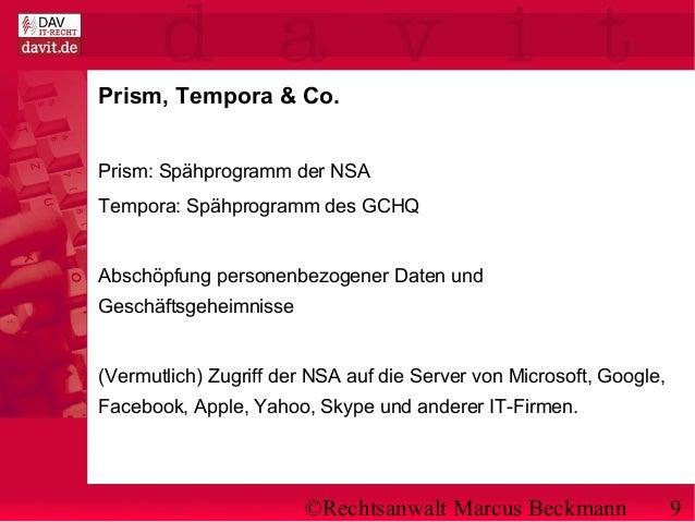 ©Rechtsanwalt Marcus Beckmann 9 Prism, Tempora & Co. Prism: Spähprogramm der NSA Tempora: Spähprogramm des GCHQ Abschöpfun...