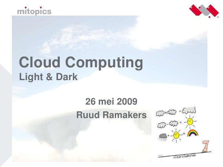 Cloud Computing Light & Dark              26 mei 2009            Ruud Ramakers