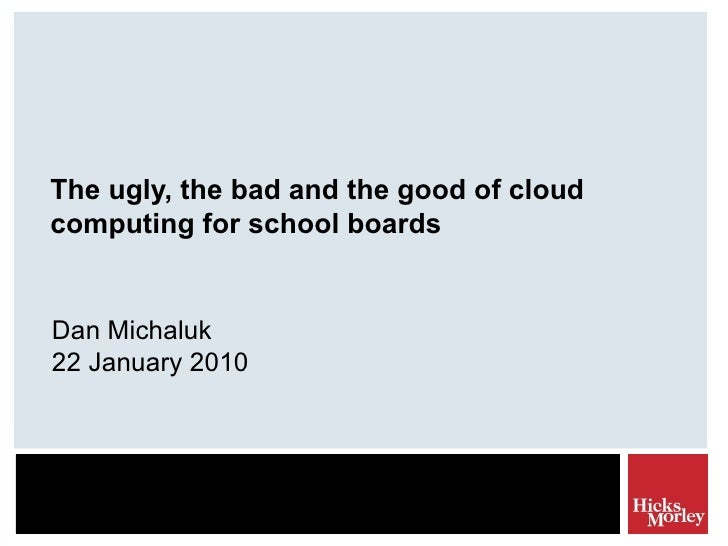 The ugly, the bad and the good of cloud computing for school boards Dan Michaluk 22 January 2010
