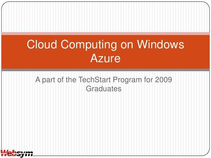 A part of the TechStart Program for 2009 Graduates<br />Cloud Computing on Windows Azure<br />