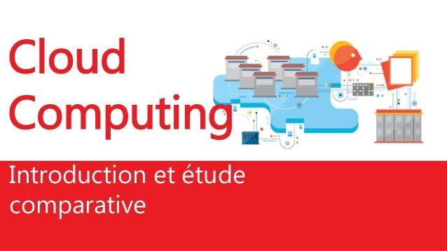 Cloud Computing Introduction et étude comparative
