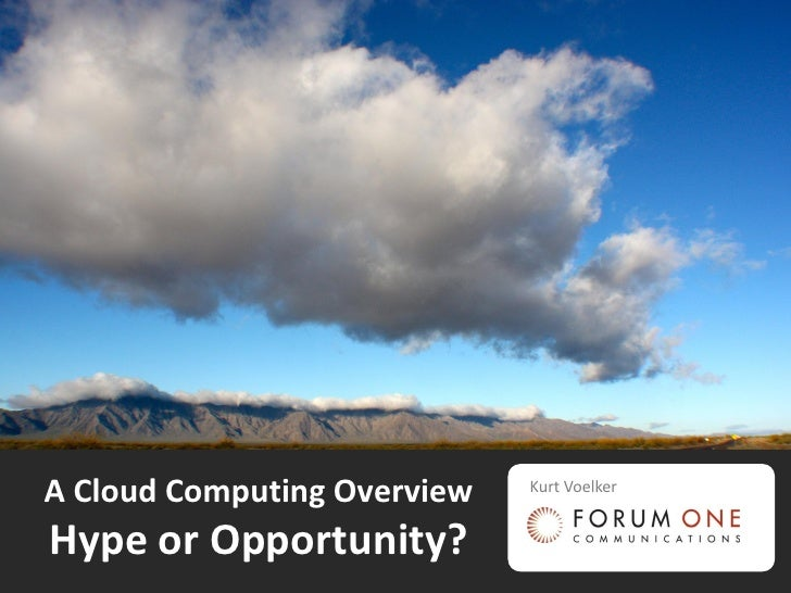 A Cloud Computing Overview   Kurt Voelker   Hype or Opportunity?