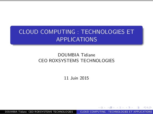 CLOUD COMPUTING : TECHNOLOGIES ET APPLICATIONS DOUMBIA Tidiane CEO ROXSYSTEMS TECHNOLOGIES 11 Juin 2015 DOUMBIA Tidiane CE...