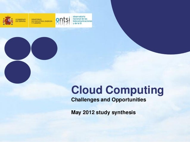 Cloud ComputingChallenges and OpportunitiesMay 2012 study synthesis