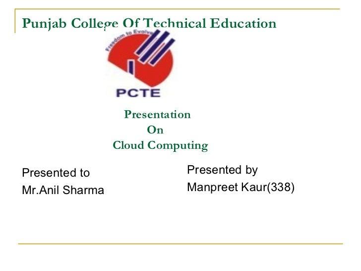 Punjab College Of Technical Education    Presentation    On   Cloud Computing <ul><li>Presented to </li></ul><ul><li>Mr.An...