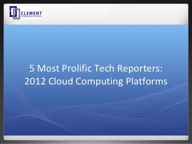 5 Most Prolific Tech Reporters:2012 Cloud Computing Platforms