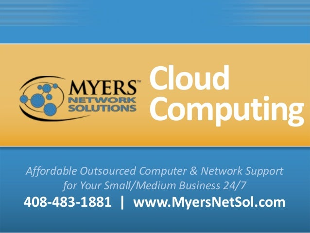 Cloud Affordable Outsourced Computer & Network Support for Your Small/Medium Business 24/7 408-483-1881 | www.MyersNetSol....