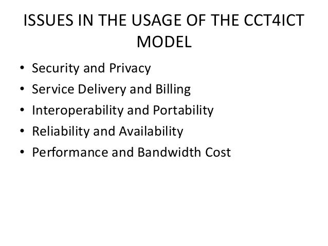 ISSUES IN THE USAGE OF THE CCT4ICT MODEL • Security and Privacy • Service Delivery and Billing • Interoperability and Port...