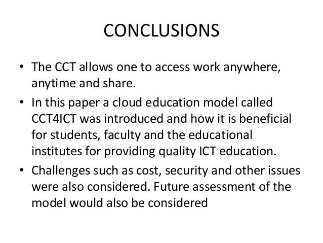 CONCLUSIONS • The CCT allows one to access work anywhere, anytime and share. • In this paper a cloud education model calle...