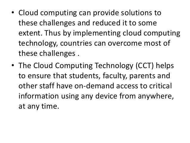• Cloud computing can provide solutions to these challenges and reduced it to some extent. Thus by implementing cloud comp...
