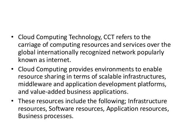 • Cloud Computing Technology, CCT refers to the carriage of computing resources and services over the global international...