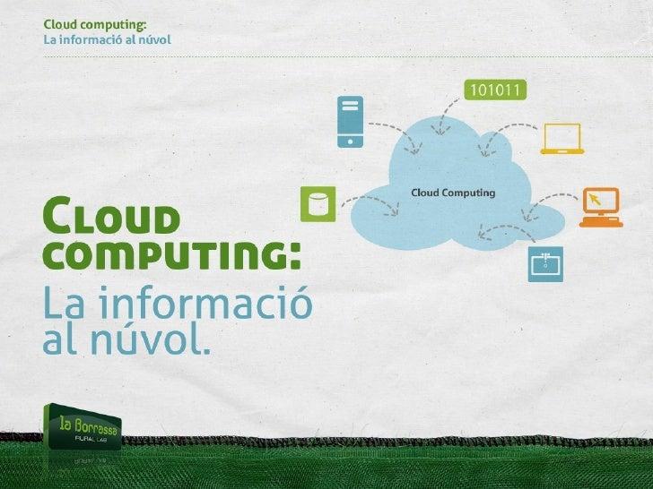 Cloud computing: La informació al núvol     Cloud computing: La informació al núvol.
