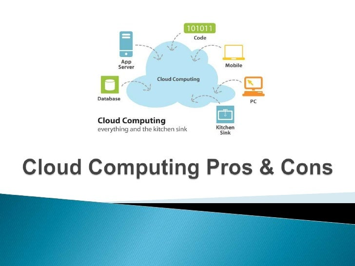 cloud computing pros and cons A cloud: a visible mass of condensed water vapour floating in the atmosphere that was in the 20th century today, a cloud is a large group of.