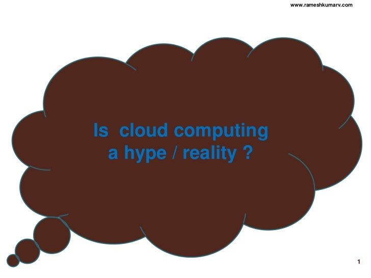 www.rameshkumarv.comIs cloud computing  a hype / reality ?                                              1