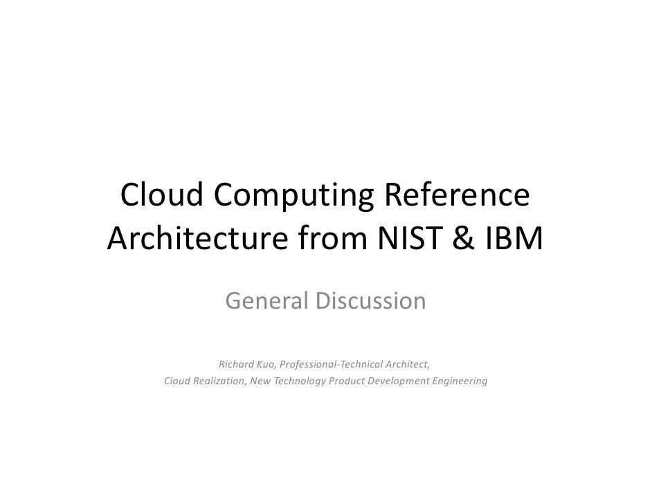 Cloud Computing ReferenceArchitecture from NIST & IBM               General Discussion               Richard Kuo, Professi...