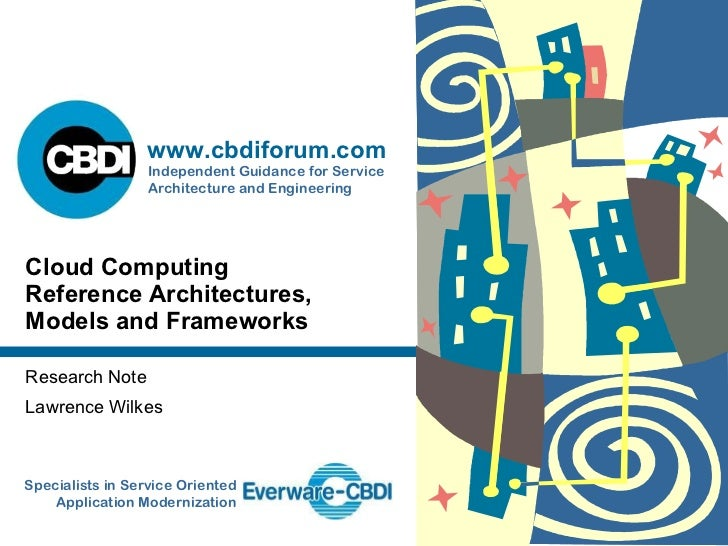 Research Note Lawrence Wilkes Cloud Computing Reference Architectures, Models and Frameworks