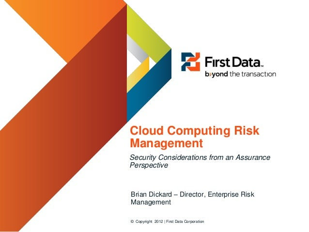 Cloud Computing RiskManagementSecurity Considerations from an AssurancePerspectiveBrian Dickard – Director, Enterprise Ris...