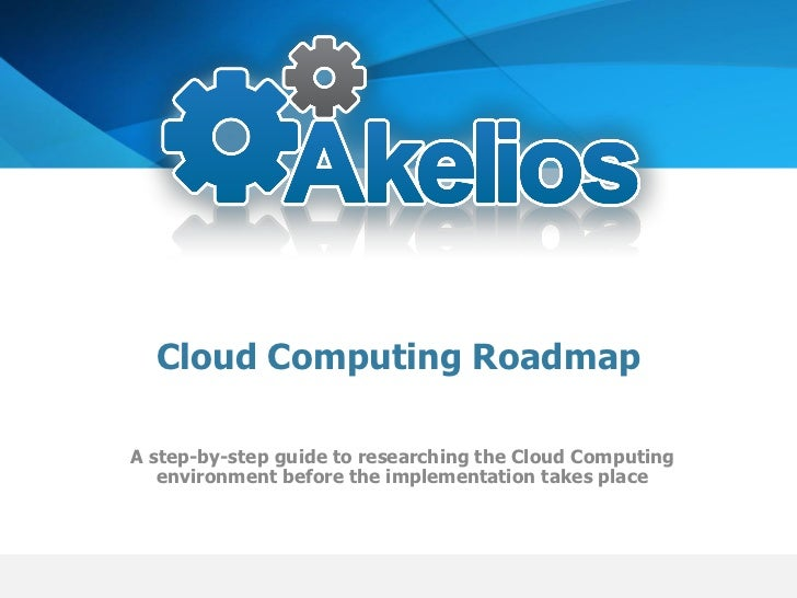 Cloud Computing Roadmap  A step-by-step guide to researching the Cloud Computing    environment before the implementation ...