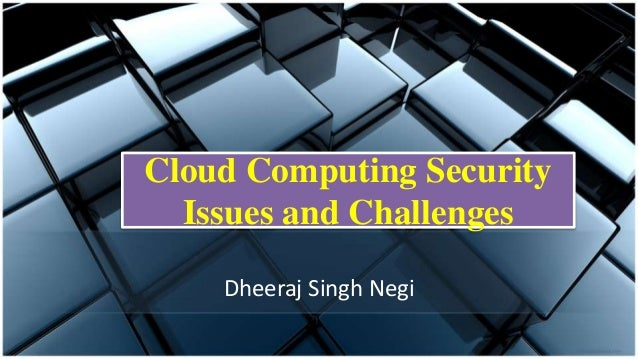 Cloud Computing Security Issues and Challenges Dheeraj Singh Negi