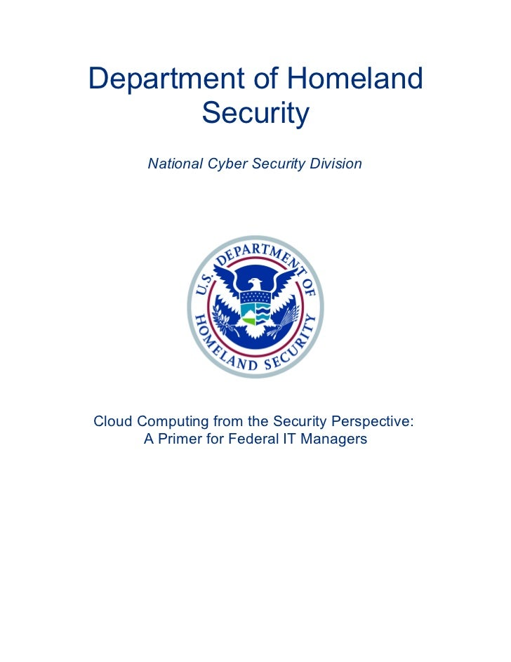 Department of Homeland       Security       National Cyber Security DivisionCloud Computing from the Security Perspective:...