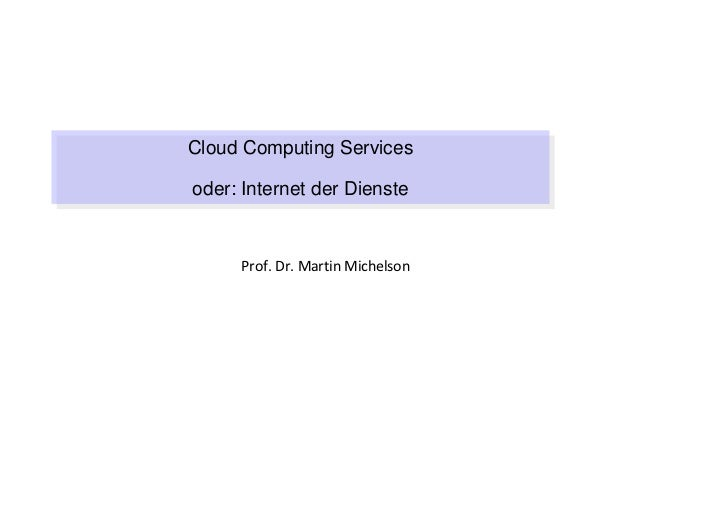 Cloud Computing ServicesCloud Computing Servicesoder: Internet der Diensteoder: Internet der Dienste     Prof.Dr.Martin...