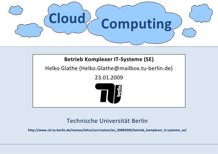 Cloud Computing                   Betrieb Komplexer IT-Systeme (SE)           Helko Glathe (Helko.Glathe@mailbox.tu-berlin...