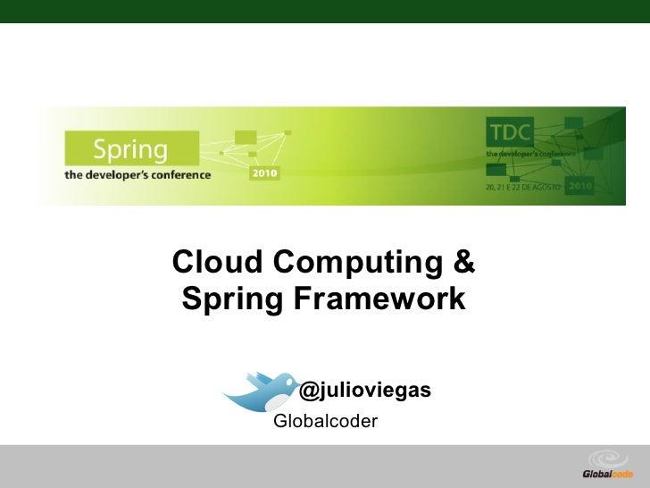 Cloud Computing & Spring Framework         @julioviegas      Globalcoder