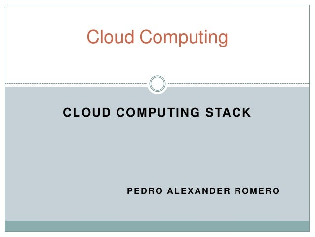 Cloud ComputingCLOUD COMPUTING STACK       PEDRO ALEXANDER ROMERO