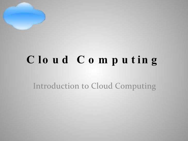 Cloud Computing Introduction to Cloud Computing