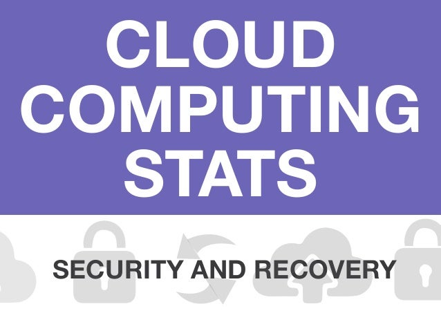 CLOUD COMPUTING STATS SECURITY AND RECOVERY