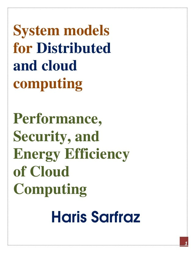 1 System models for Distributed and cloud computing Performance, Security, and Energy Efficiency of Cloud Computing Haris ...