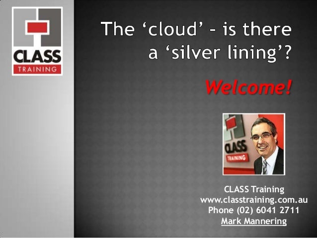 Welcome! CLASS Training www.classtraining.com.au Phone (02) 6041 2711 Mark Mannering 1