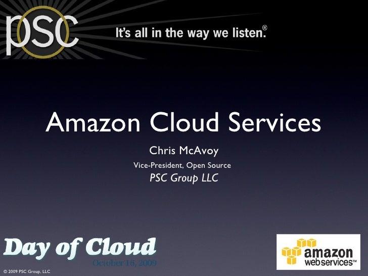 Amazon Cloud Services <ul><li>Chris McAvoy </li></ul><ul><li>Vice-President, Open Source   </li></ul><ul><li>PSC Group LLC...