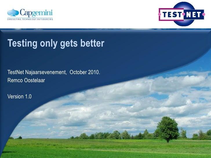 TestNet Najaarsevenement,  October 2010. Remco Oostelaar Version 1.0 Testing only gets better