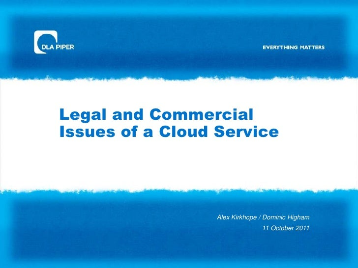Legal and CommercialIssues of a Cloud Service                 Alex Kirkhope / Dominic Higham                              ...