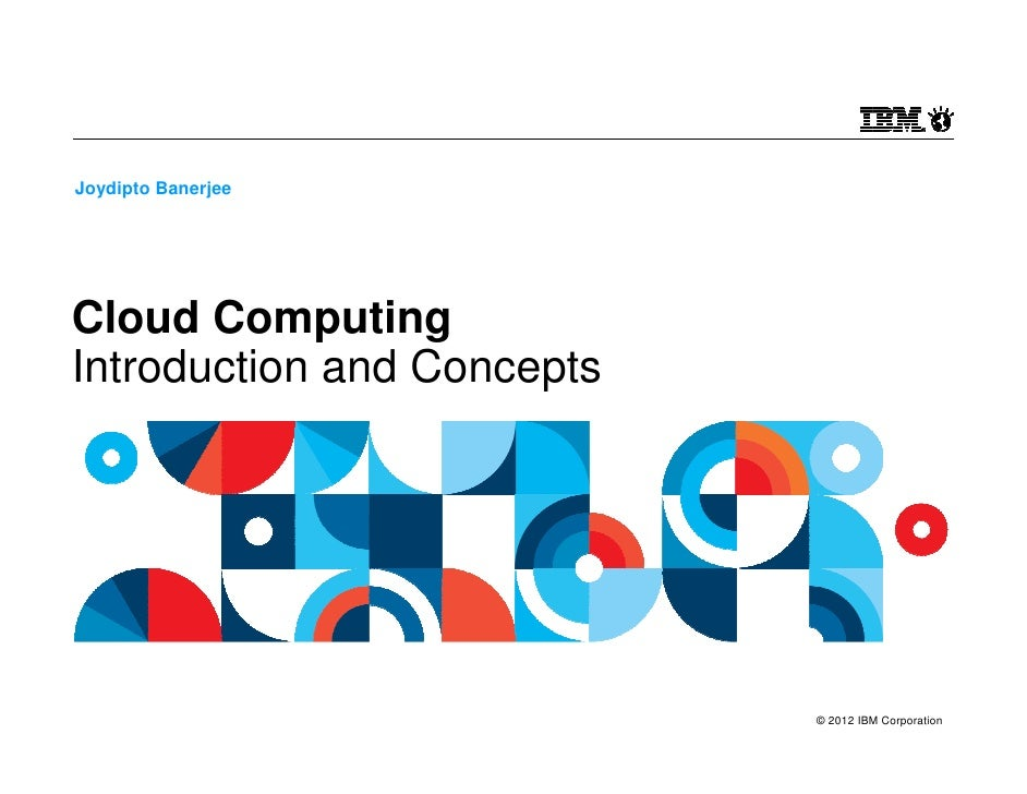 Joydipto BanerjeeCloud ComputingIntroduction and Concepts                            © 2012 IBM Corporation
