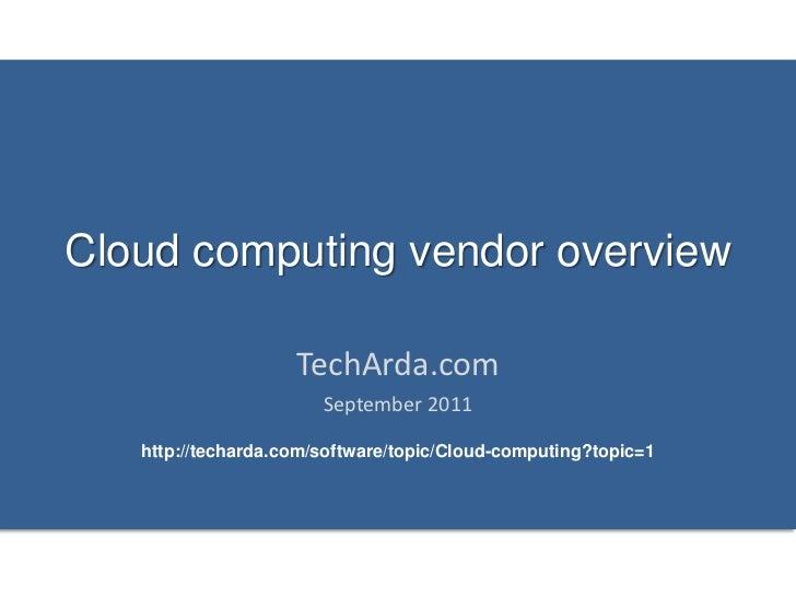 Cloud computing vendor overview                    TechArda.com                       September 2011   http://techarda.com...