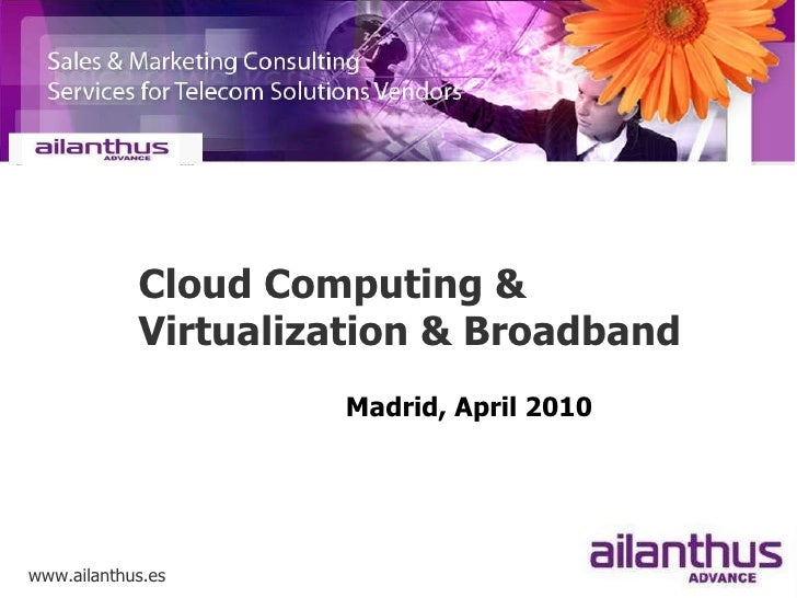 Cloud Computing & Virtualization & Broadband<br />Madrid, April 2010<br />