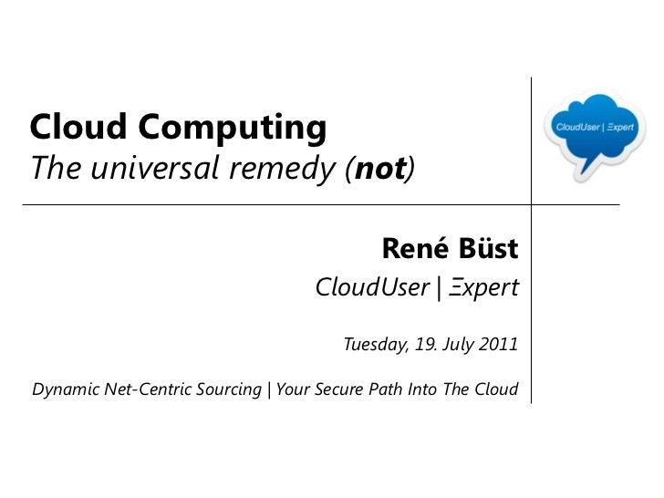 Cloud ComputingThe universal remedy (not)                                            René Büst                            ...