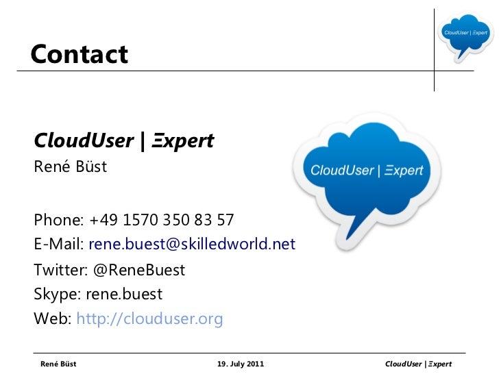 ContactCloudUser | ΞxpertRené BüstPhone: +49 1570 350 83 57E-Mail: rene.buest@skilledworld.netTwitter: @ReneBuestSkype: re...