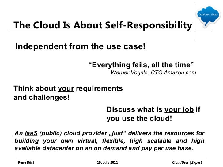"""The Cloud Is About Self-ResponsibilityIndependent from the use case!                         """"Everything fails, all the ti..."""