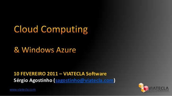 CloudComputing<br />& Windows Azure<br />10 FEVEREIRO 2011 – VIATECLA Software<br />Sérgio Agostinho (sagostinho@viatecla....